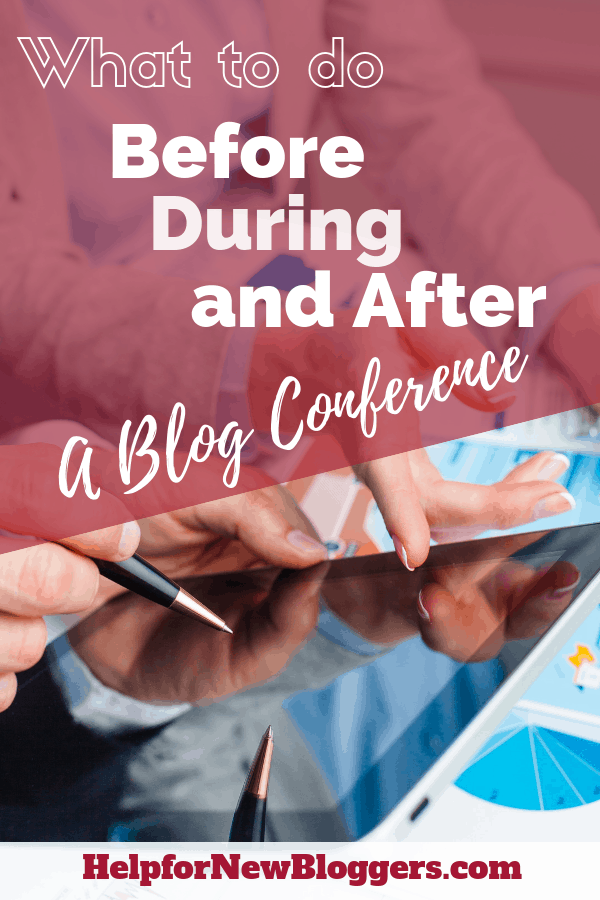 Attending a blog conference this year?  I've got your tips on what to do before, during, and after one.  #blogconferences #blogconference #bloggernetworking #bloggerevents #attendingablogconference