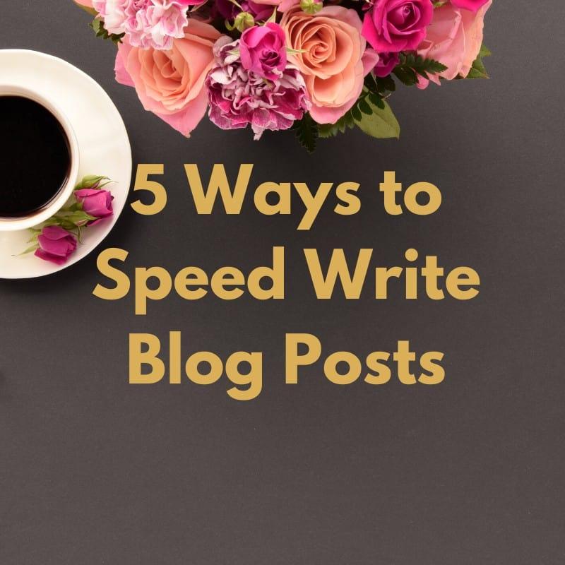 Speed Write Blog Posts